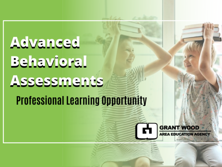Advanced Behavior Assessments Professional Learning Opportunity Grant Wood A E A