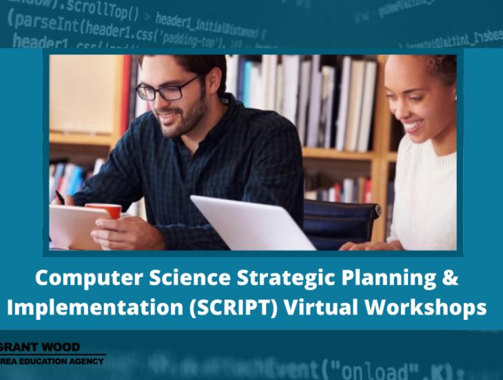 Computer Science Strategic Planning & Implementation (SCRIPT) Virtual Workshops
